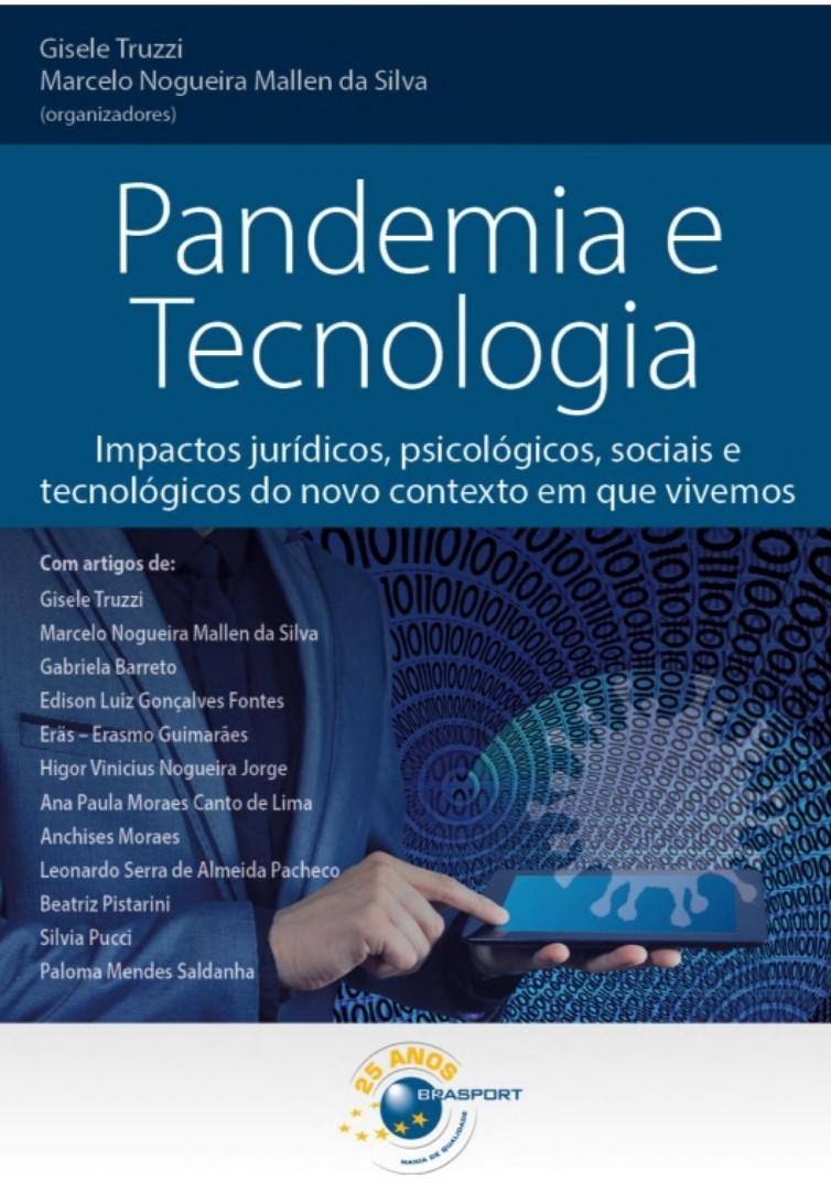 PANDEMIA E TECNOLOGIA – Impactos jurídicos, psicológicos, sociais e tecnológicos do novo contexto em que vivemos
